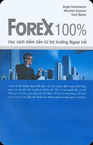 Forex 100% – Học Cách Kiếm Tiền Từ Thị Trường Ngoại Hối