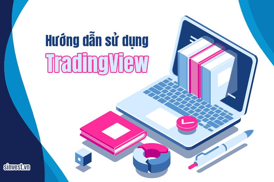 Tradingview là gì? Hướng dẫn sử dụng tradingview chi tiết cho người mới bắt đầu